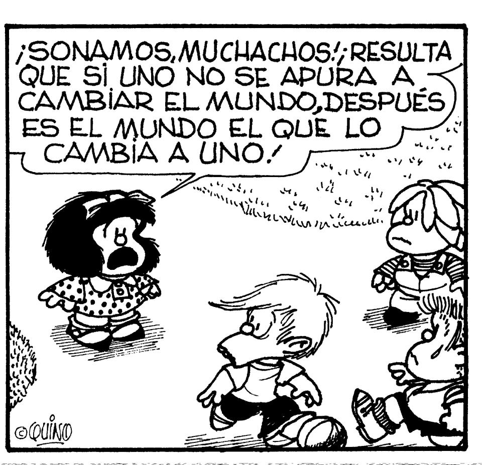 """Mafalda"" is a very famous Argentiean cartoon, which has portrayed the reality of the country throughout the years. Its main character is the girl, Mafalda. In this case, she is saying: ""We are screwed guys! If we don't hurry up to change the world, then it will be the world the one that changes us."""